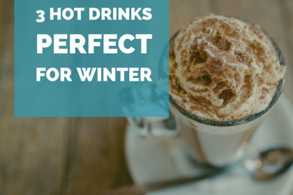 3 Hot Drinks Perfect for Winter